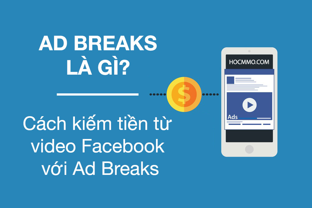 Ad Breaks là gì? Cách kiếm tiền từ video Facebook với Ad Breaks