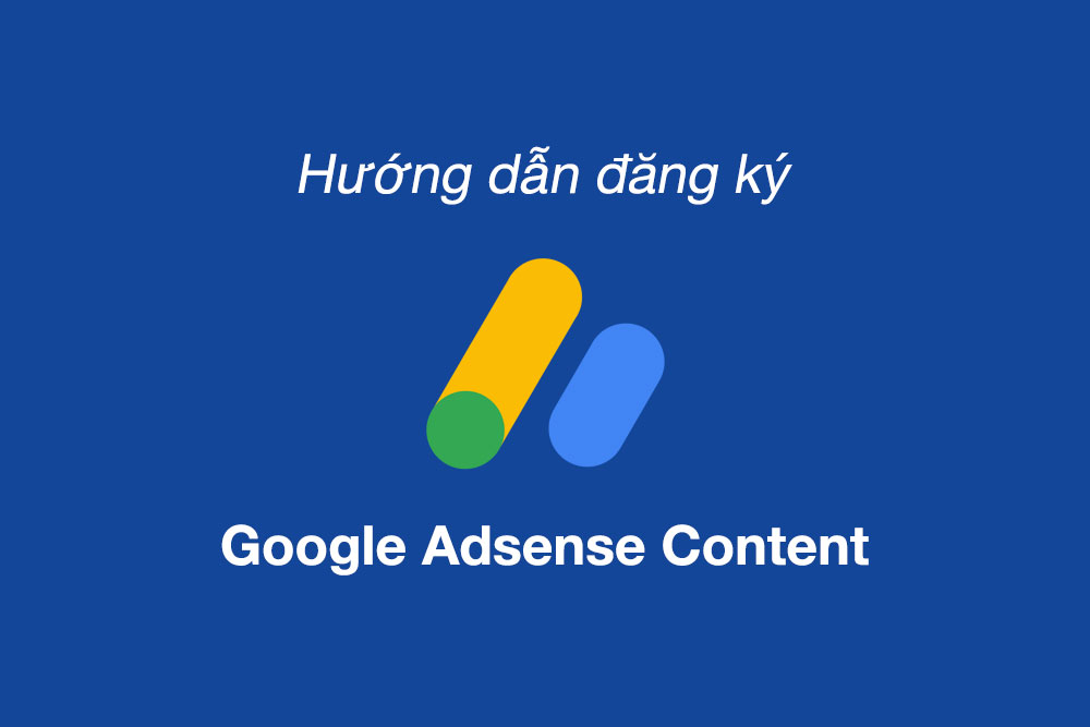 Hướng dẫn đăng ký tài khoản Goolge Adsense Content