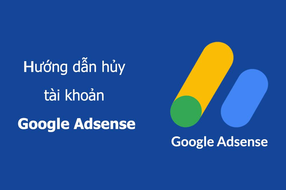Hướng dẫn hủy tài khoản Google Adsense